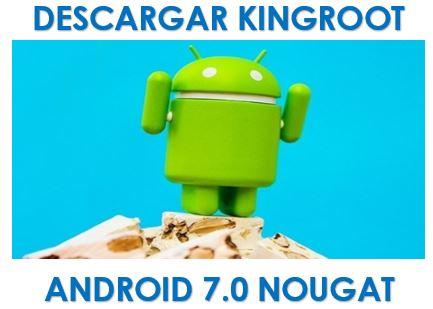 Descargar KingRoot para Android 7 0 Nougat - Ayuda Celular