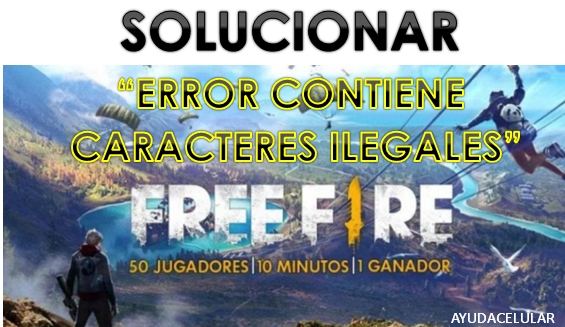 Free Fire Solucion Error Contiene Caracteres Ilegales Ayuda Celular